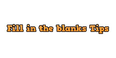 Fill in the blanks Tips