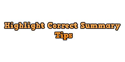 Highlight Correct Summary Tips