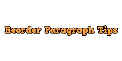 Reorder Paragraph Tips