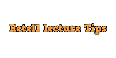 Retell lecture Tips